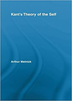 Book Kant's Theory of the Self (Routledge Studies in Eighteenth Century Philosophy) by Arthur Melnick (2010-11-05)
