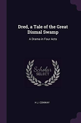 Dred, a Tale of the Great Dismal Swamp: A Drama in Four Acts