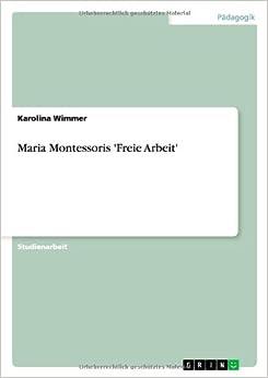 Maria Montessoris 'Freie Arbeit'