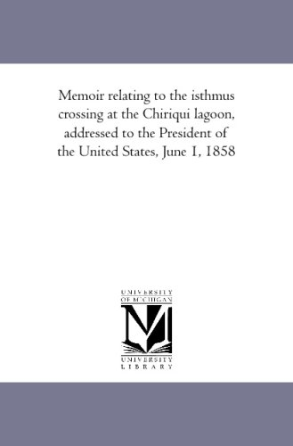 Memoir relating to the isthmus crossing at the Chiriqui lagoon, addressed to the President of the United States, June 1, 1858 pdf epub