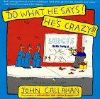 Do What He Says! He's Crazy!, John Callahan, 0688118151