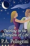 Twirling in the Afterglow of Life, P. A. Pellegrini, 1451283997