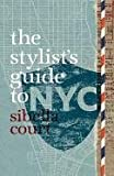 The Stylist's Guide to NYC, Sibella Court, 0762779616