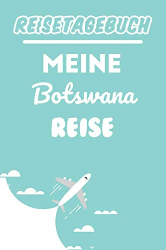 Reisetagebuch Botswana: Meine Botswana Reise | Reiseerinnerungen & Sehenswrdigkeiten | Reisejournal fr den Urlaub | Platz fr 120 Tage (German Edition)