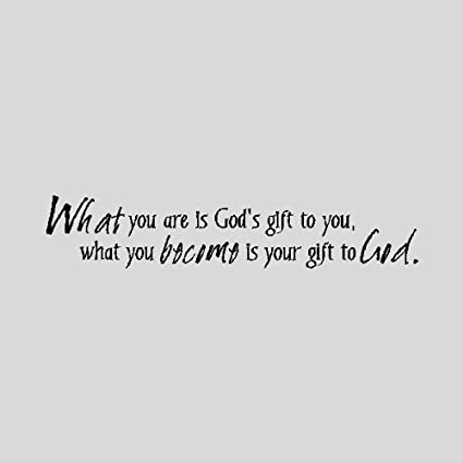 Amazoncom What You Are Is Gods Giftreligious Wall Quotes
