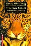 Strategy Safari. Eine Reise durch die Wildnis des strategischen Managements