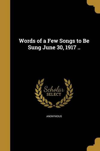 Read Online Words of a Few Songs to Be Sung June 30, 1917 .. pdf epub