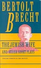 The Jewish Wife and Other Short Plays : The Jewish Wife; In Search of Justice; The Informer; The Elephant Calf; The Measures Taken