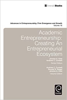 Book Academic Entrepreneurship: Creating an Entrepreneurial Ecosystem: 16 (Advances in Entrepreneurship, Firm Emergence and Growth)