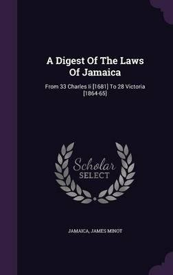 Download A Digest of the Laws of Jamaica : From 33 Charles II [1681] to 28 Victoria [1864-65](Hardback) - 2015 Edition ebook