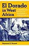 El Dorado In West Africa: The Gold Mining Frontier, African Labor, and Colonial Capitalism (Western African Studies)