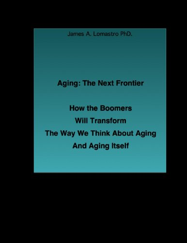 Aging the Next Frontier. How the Boomers Will Transform Aging