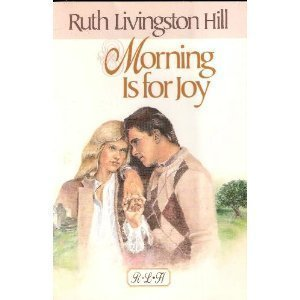 Morning Is for Joy (Ruth Livingston Hill Classics)