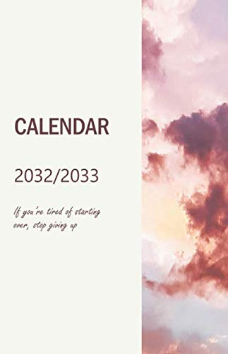 Calendar 2032/2033; If you're tired of starting over, stop giving up: time Planner 2032/2033; plan your next steps to reach your Goals, extra 'to-do' ... for the best overview and clean organization
