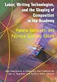 Labor, Writing Technologies, and the Shaping of Composition in the Academy, Takayoshi, Pamela and Sullivan, Patricia, 1572736674