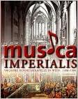 Musica imperialis: 500 Jahre Hofmusikkapelle in Wien 1498-1998 : Ausstellung der Musiksammlung der Österreichischen Nationalbibliothek, Prunksaal, Wien I., Josefsplatz I, 11. Mai bis 10. November 1998