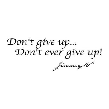 Jimmy V Quotes   Amazon Com Don T Give Up Don T Ever Give Up Jimmy V Vinyl Wall
