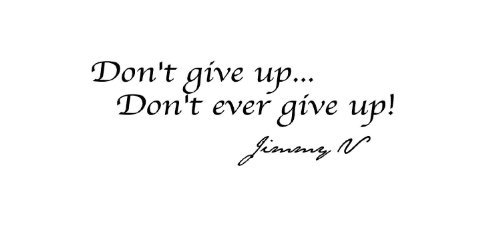 Don't give up...don't ever give up! Jimmy V. Vinyl wall art Inspirational quotes and saying home decor decal sticker