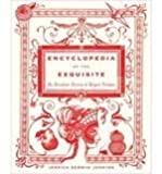 img - for Encyclopedia of the Exquisite: An Anecdotal History of Elegant Delights [Deckle Edge] [Hardcover] book / textbook / text book