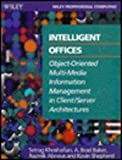 Intelligent Offices : Object-Oriented Multi-Media Information Management in Client-Server Architectures, Khoshafian, Setrag and Baker, A. Brad, 0471546992