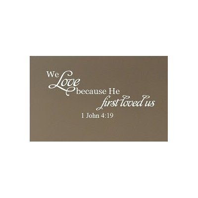 Wheeler3Designs We Love Because He First Loved US 1 John 4:19 Wall Decal Bible Verse Wall Saying (Bible Verse Because He First Loved Us)