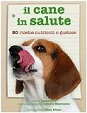 Image de Il cane in salute. Cinquanta ricette nutrienti e gustose