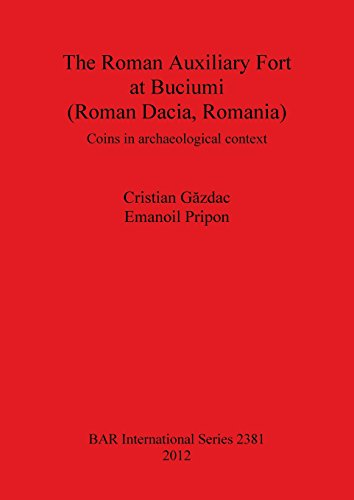 The Roman Auxiliary Fort at Buciumi (Roman Dacia, Romania) Coins in Archaeological Context (BAR International Series)