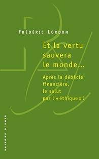 Et la vertu sauvera le monde... par Frédéric Lordon