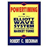 Powertiming: Using the Elliott Wave System to Anticipate and Time Market Turns