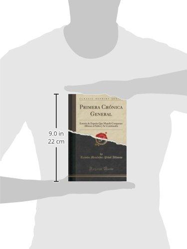 Primera Crónica General, Vol. 1: Estoria de España Que Mandó Componer Alfonso el Sabio y Se Continuaba Bajo Snaho IV en 1289; Texto Classic Reprint: Amazon.es: Pidal, Ramón Menéndez: Libros