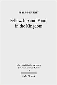 Book Food and Fellowship in the Kingdom: Eschatological Meals and Scenes of Utopian Abundance in the New Testament (Wissenschaftliche Untersuchungen Zum Neuen Testament 2 Reihe)