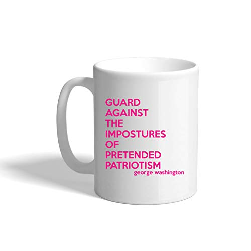 Hot Pink Guard Against The Impostures Of Pretended Patriotism Ceramic Coffee Cup White Mug