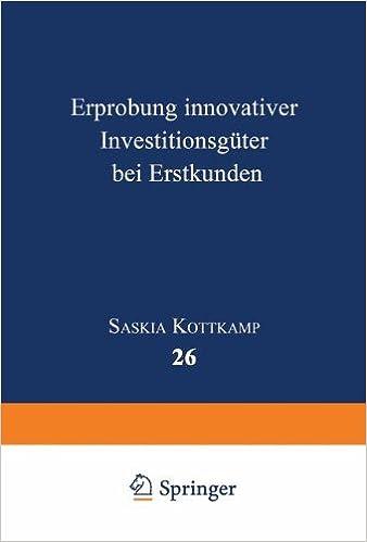 Erprobung innovativer Investitionsgüter bei Erstkunden (Betriebswirtschaftslehre für Technologie und Innovation) (German Edition)
