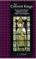 The Convert Kings: Power and Religious Affiliation in Early Anglo-Saxon England
