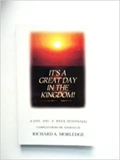 It's a Great Day in the Kingdom! : A Five-Day-a-Week Devotional Compiled from the Sermons of Richard A. Morledge by Richard A Morledge (2003-08-02)