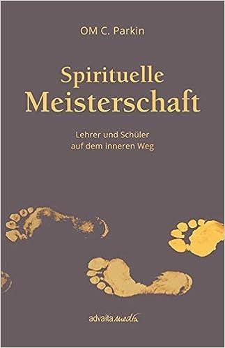 Spirituelle Meisterschaft: Lehrer und Schüler auf dem inneren Weg
