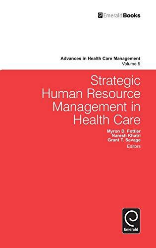 Strategic Human Resource Management in Health Care (Advances in Health Care Management)