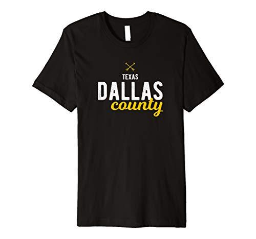 Dallas County Texas Counties TX Proud Gift  Premium T-Shirt (Distance From San Antonio Texas To Dallas Texas)