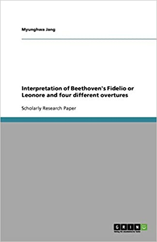 Interpretation of Beethovens Fidelio or Leonore and four different overtures