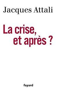 La crise, et après ?, Attali, Jacques