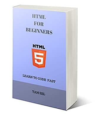 Amazon Com Html For Beginners Html Css Programming Language Crash Course Web Design Quick Start Script Tutorial Book In Easy Steps Learn To Code Fast Ebook Sel Tam Kindle Store