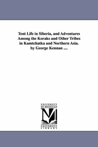 (Tent life in Siberia, and adventures among the Koraks and other tribes in Kamtchatka and Northern Asia. By George Kennan ....)