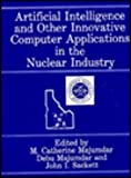 Artificial Intelligence and Other Innovative Computer Applications in the Nuclear Industry, M. Catherine Majumdar, 0306429020