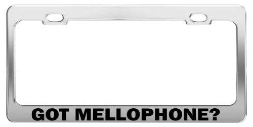GOT MELLOPHONE? Car Accessories Chrome Metal License Plate Frame