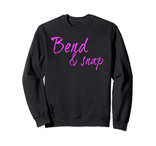 Bend Snap - Bend & Snap Sweatshirt
