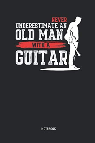 Never Underestimate An Old Man With A Guitar | Notebook: Blank Lined Acoustic Guitar Notebook / Journal - Great Accessories & Gift Idea for Guitarists & Guitar Lover.