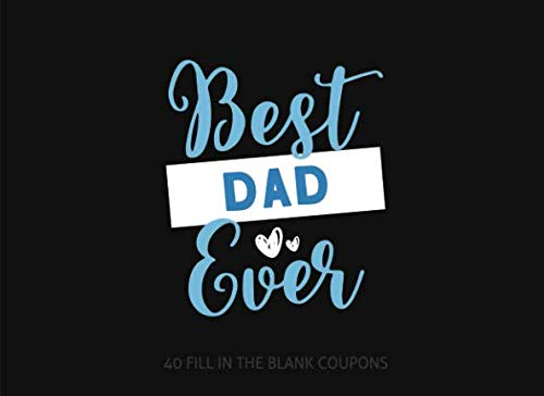 Best Dad Ever: 40 Blank Coupons to Personalize and Show Appreciation for a Special Dad - Great for Birthdays Anniversaries and Father's Day ()