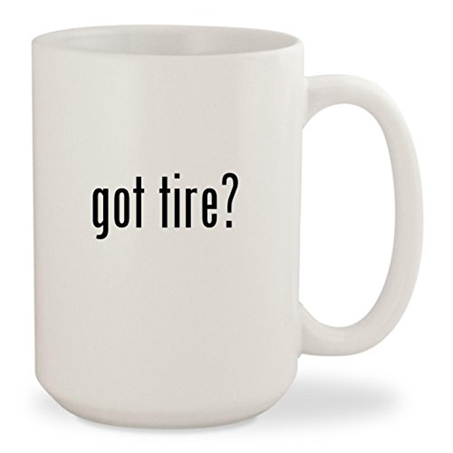 got tire? - White 15oz Ceramic Coffee Mug Cup