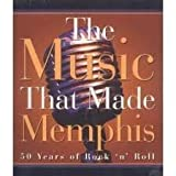 img - for The Music That Made Memphis (50 Years of Rock 'n' Roll) book / textbook / text book