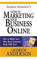 Download Andrew Anderson's Guide to Marketing Your Business Online: How to Make Sure Your Next Customer Finds You First pdf epub